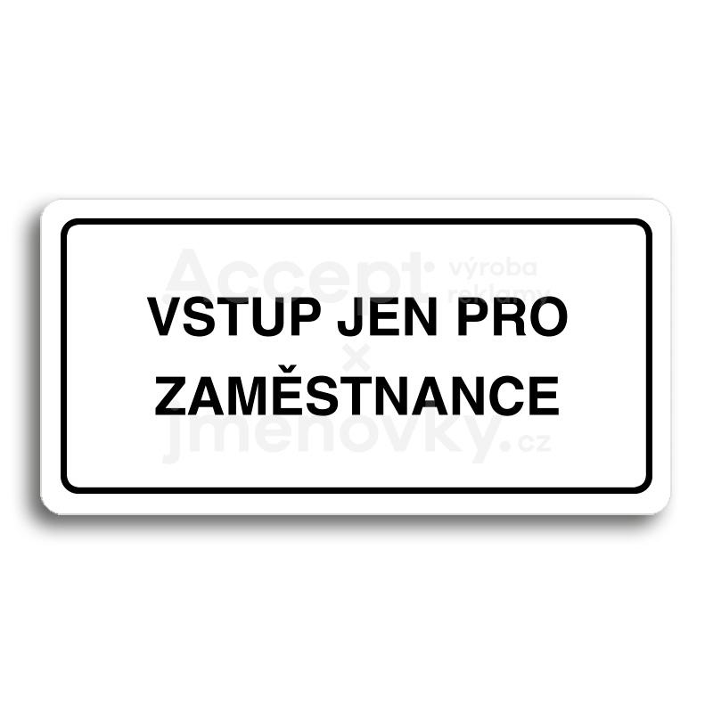ACCEPT Piktogram VSTUP JEN PRO ZAMĚSTNANCE - bílá tabulka - černý tisk