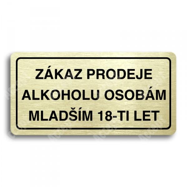 ACCEPT Piktogram ZÁKAZ PRODEJE ALKOHOLU OSOBÁM MLADŠÍM 18-TI LET - zlatá tabulka - černý tisk